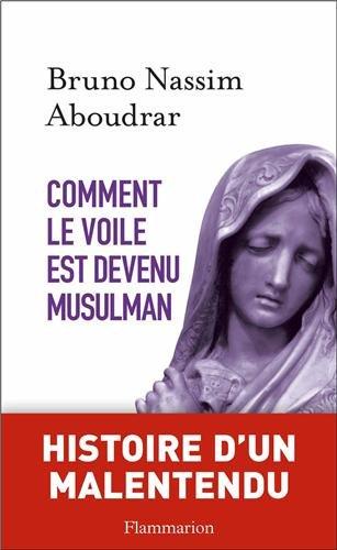 Comment le voile est devenu musulman - Bruno Nassim Aboudrar sur Bookys