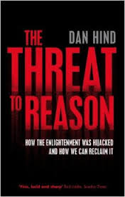 Dan Hind, The Threat to reason. How the Enlightenment was Hijacked and How we can Reclaim it, 2008