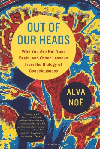 noe-out-of-our-heads-brain-biology-consciousness