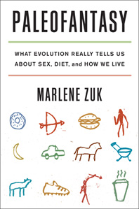 Marlene Zuk, Paleofantasy. What Evolution Really Tells Us About Sex, Diet, and How We Live, 201